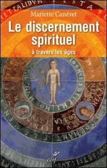 Le discernement spirituel à travers les âges-Mariette Canévet