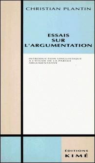 Essais sur l'argumentation - Introduction à l'étude linguistique de la parole argumentative-Christian Plantin