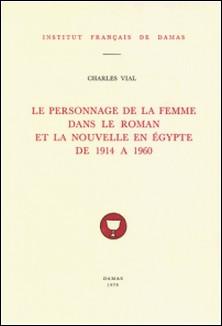 Le personnage de la femme dans le roman et la nouvelle en Égypte de 1914 à 1960-Charles Vial