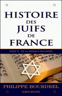 Histoire des Juifs de France - tome 2 - De la Shoah à nos jours-Philippe Bourdrel