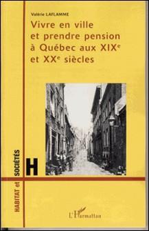 Vivre en ville et prendre pension à Québec aux XIXe et XXe siècles-Valérie Laflamme
