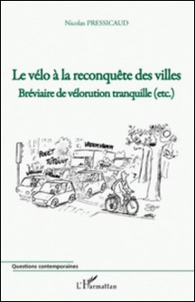 Le vélo à la reconquête des villes - Bréviaire de vélorution tranquille (etc.)-Nicolas Pressicaud