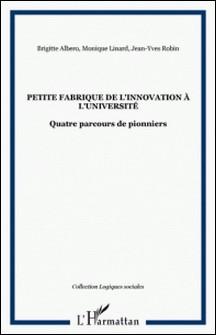 Petite fabrique de l'innovation à l'université - Quatre parcours de pionniers-Brigitte Abero , Monique Linard