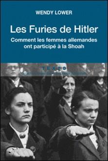Les furies de Hitler - Comment les femmes allemandes ont participé à la Shoah-Wendy Lower