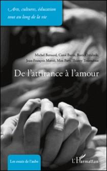 De l'attirance à l'amour-Michel Bernard , Carol Burte , Boris Cyrulnik , Jean-François Mattéi