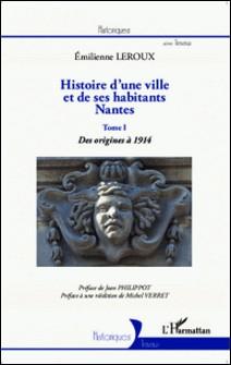Histoire d'une ville et de ses habitants, Nantes - Tome 1, Des origines à 1914-Emilienne Leroux
