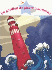 Un gardien de phare courageux-Gwendal Blondelle , Charlotte Grossetête