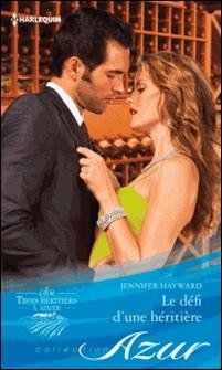 Le défi d'une héritière - T3 - Trois héritiers à aimer-Jennifer Hayward
