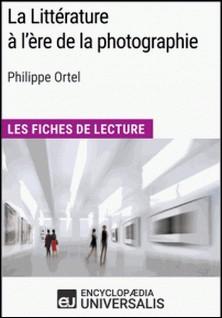 La Littérature à l'ère de la photographie de Philippe Ortel - Les Fiches de Lecture d'Universalis-Encyclopaedia Universalis
