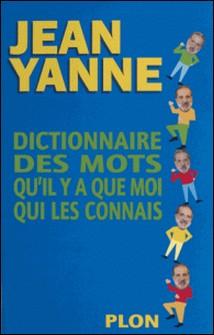 Dictionnaire des mots qu'il y a que moi qui les connais-Jean Yanne