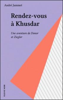Rendez-vous à Khusdar - Une aventure de Donor et Ziegler-André Jammet