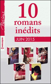 10 romans inédits Passions (nº539 à 543 - juin 2015) - Harlequin collection Passions-Collectif