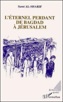 L'éternel perdant de Bagdad à Jérusalem-Sami al Sharif