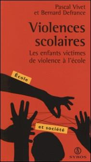 Violences scolaires. Les enfants victimes de violence à l'école-Pascal Vivet , Bernard Defrance