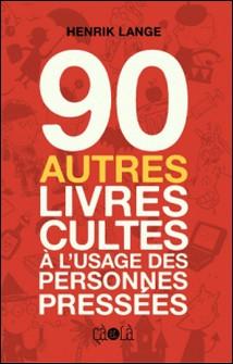 90 autres livres cultes à l'usage des personnes pressées-Henrik Lange