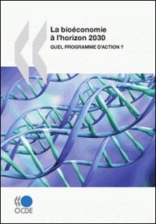 La bioéconomie à l'horizon 2030 - Quel programme d'action ?-OCDE
