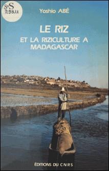 Le riz et la riziculture à Madagascar : une étude sur le complexe rizicole d'Imérina-Yoshio Abe