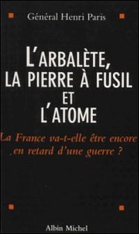 L'arbalète, la pierre à fusil et l'automne - La France va-t-elle être encore en retard d'une guerre ?-Henri Paris