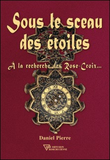 Sous le sceau des étoiles - A la recherche des Rose-Croix...-Daniel Pierre