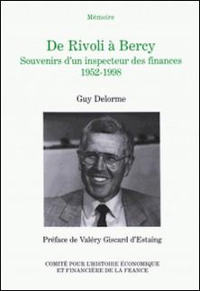 De Rivoli à Bercy - Souvenirs d'un inspecteur des finances, 1952-1998-Guy Delorme