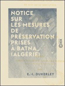 Notice sur les mesures de préservation prises à Batna (Algérie) - Pendant le choléra de 1867 et sur leurs résultats-E.-I. Dukerley