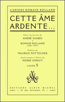 Cette âme ardente... - Choix de lettres de André Suarès à Romain Rolland (1887-1891), cahier nº 5-Romain Rolland
