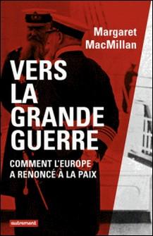 Vers la Grande Guerre - Comment l'Europe a renoncé à la paix-Margaret MacMillan