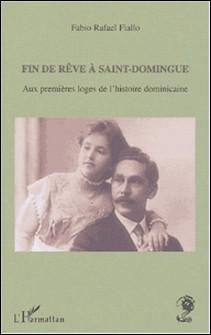 Fin de rêve à Saint-Domingue - Aux premières loges de l'histoire dominicaine-Fabio-Rafael Fiallo