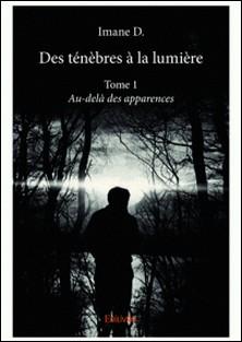 Des ténèbres à la lumière - Tome 1-Imane D