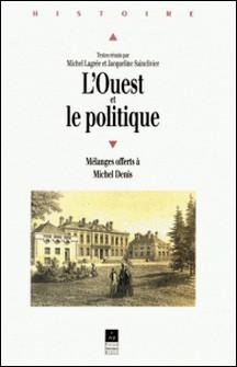 L'Ouest et le politique - Mélanges offerts à Michel Denis-Michel Lagrée , Jacqueline Sainclivier