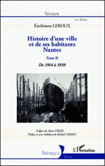 Histoire d'une ville et de ses habitants, Nantes - Tome 2, De 1914 à 1939-Emilienne Leroux