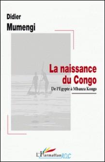 La naissance du Congo - De l'Egypte à Mbanza Kongo-Didier Mumengi
