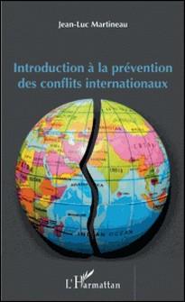 Introduction à la prévention des conflits internationaux-Jean-Luc Martineau