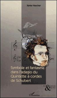 Symbole et fantasme dans l'adagio du quintette à cordes de Schubert-Xavier Hascher