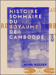 Histoire sommaire du royaume de Cambodge - Des origines à nos jours-Henri Russier