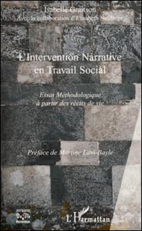 L'Intervention Narrative en Travail Social - Essai méthodologique à partir des récits de vie-Isabelle Graitson