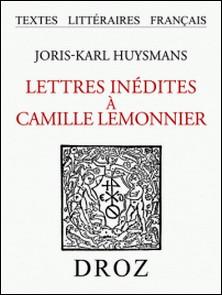Lettres inédites à Camille Lemonnier-Joris-Karl Huysmans