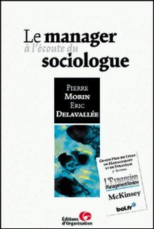 Le manager à l'écoute du sociologue-Eric Delavallée , Pierre Morin