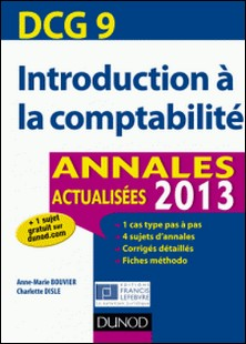 DCG 9 - Introduction à la comptabilité - 5e éd. - Annales 2013-Anne-Marie Vallejo-Bouvier , Charlotte Disle