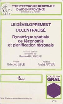 Le développement décentralisé : dynamique spatiale de l'économie et planification régionale-Bernard Planque