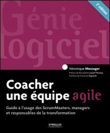 Coacher une équipe agile - Guide à l'usage des ScrumMasters, managers et responsables de la transformation-Véronique Messager
