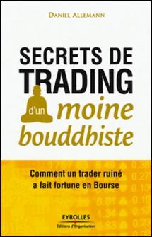 Secrets de trading d'un moine bouddhiste - Comment un trader ruiné a fait fortune en Bourse-Daniel Allemann