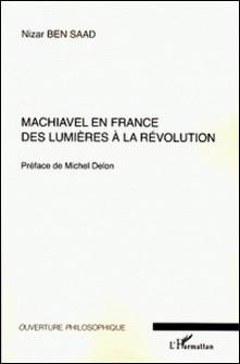 Machiavel en France - Des Lumières à la Révolution-Nizar Ben Saad