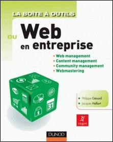 La Boîte à outils du Web en entreprise - Web management, Content management, Community management, Webmastering-Philippe Gérard , Jacques Hellart