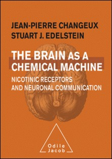 The brain as a chemical machine - Nicotinic receptors and neuronal communication-Jean-Pierre Changeux , Stuart Edelstein
