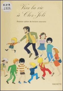 Vive la vie à Clos-Joli - Révision de sons, initiation à l'orthographe, lecture silencieuse-Geneviève Cotet