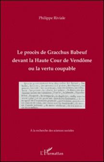 Le procès de Gracchus Babeuf, devant la Haute Cour de Vendôme ou la vertu coupable-Philippe Riviale
