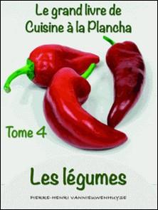 Le Grand livre de Cuisine à la Plancha Tome 4 - Les légumes à la plancha-Pierre-Henri Vannieuwenhuyse