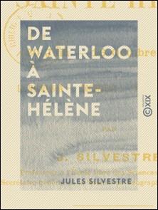 De Waterloo à Sainte-Hélène - La Malmaison, Rochefort, Sainte-Hélène (20 juin-16 octobre 1815)-Jules Silvestre