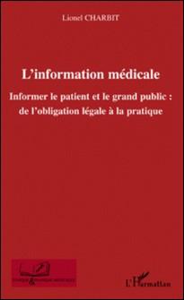 L'information médicale - Informer le patient et le grand public : de l'obligation légale à la pratique-Lionel Charbit